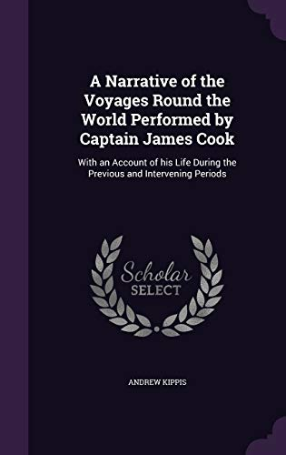9781341385087: A Narrative of the Voyages Round the World Performed by Captain James Cook: With an Account of His Life During the Previous and Intervening Periods