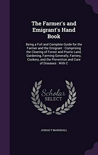 9781341385797: The Farmer's and Emigrant's Hand Book: Being a Full and Complete Guide for the Farmer and the Emigrant: Comprising the Clearing of Forest and Prairie ... the Prevention and Cure of Diseases: With C