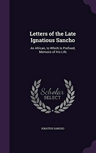Letters of the Late Ignatious Sancho: An: Professor Ignatius Sancho