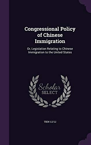 9781341398889: Congressional Policy of Chinese Immigration: Or, Legislation Relating to Chinese Immigration to the United States