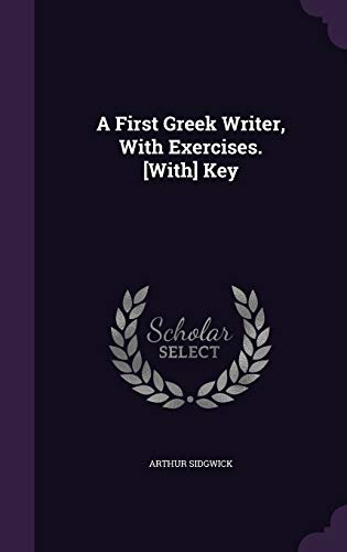 9781341399466: A First Greek Writer, with Exercises. [With] Key