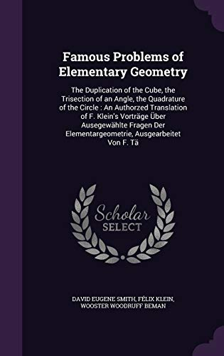 9781341412912: Famous Problems of Elementary Geometry: The Duplication of the Cube, the Trisection of an Angle, the Quadrature of the Circle: An Authorzed ... Elementargeometrie, Ausgearbeitet Von F. Ta