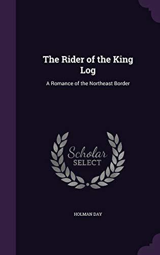 9781341416484: The Rider of the King Log: A Romance of the Northeast Border