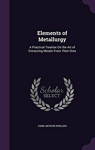 9781341433085: Elements of Metallurgy: A Practical Treatise on the Art of Extracting Metals from Their Ores