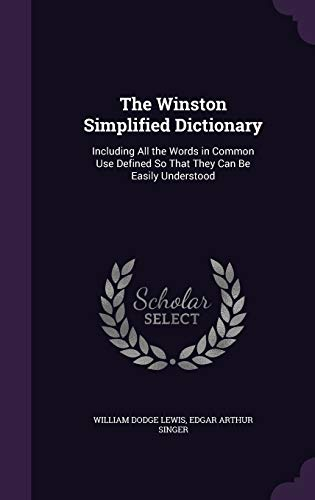 The Winston Simplified Dictionary: Including All the: William Dodge Lewis