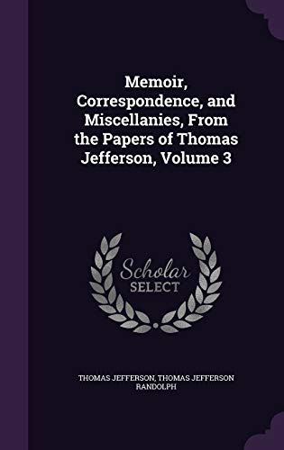 9781341442018: Memoir, Correspondence, and Miscellanies, from the Papers of Thomas Jefferson, Volume 3