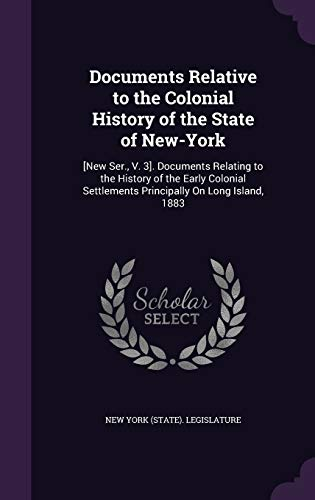 9781341444746: Documents Relative to the Colonial History of the State of New-York: [New Ser, V. 3]. Documents Relating to the History of the Early Colonial Settlements Principally on Long Island, 1883