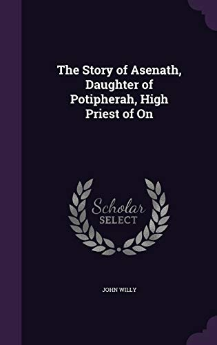 9781341447617: The Story of Asenath, Daughter of Potipherah, High Priest of on