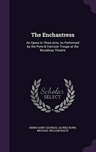 9781341459665: The Enchantress: An Opera in Three Acts, as Performed by the Pyne & Harrison Troupe at the Broadway Theatre