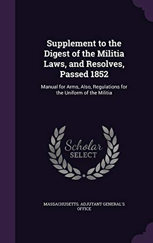 9781341463563: Supplement to the Digest of the Militia Laws, and Resolves, Passed 1852: Manual for Arms, Also, Regulations for the Uniform of the Militia