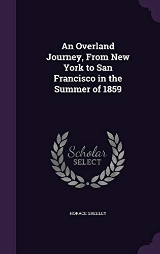 9781341465260: An Overland Journey, from New York to San Francisco in the Summer of 1859
