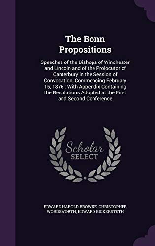 9781341470820: The Bonn Propositions: Speeches of the Bishops of Winchester and Lincoln and of the Prolocutor of Canterbury in the Session of Convocation, Commencing ... Adopted at the First and Second Conference