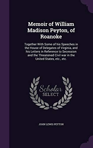 9781341472732: Memoir of William Madison Peyton, of Roanoke: Together with Some of His Speeches in the House of Delegates of Virginia, and His Letters in Reference ... Civil War in the United States, Etc., Etc.