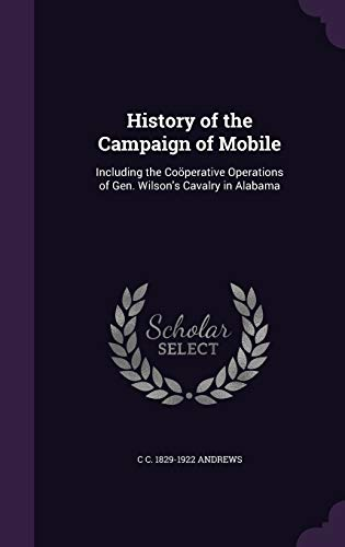 9781341483080: History of the Campaign of Mobile: Including the Cooperative Operations of Gen. Wilson's Cavalry in Alabama