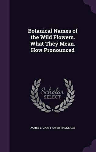 9781341485206: Botanical Names of the Wild Flowers. What They Mean. How Pronounced