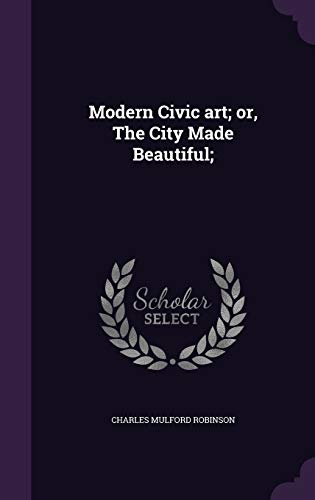 9781341487552: Modern Civic Art; Or, the City Made Beautiful;