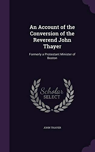 9781341497742: An Account of the Conversion of the Reverend John Thayer: Formerly a Protestant Minister of Boston