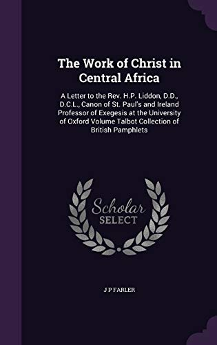 9781341501616: The Work of Christ in Central Africa: A Letter to the REV. H.P. Liddon, D.D., D.C.L., Canon of St. Paul's and Ireland Professor of Exegesis at the ... Volume Talbot Collection of British Pamphlets