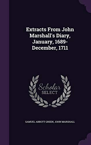 Extracts from John Marshall s Diary, January,: Samuel Abbott Green,