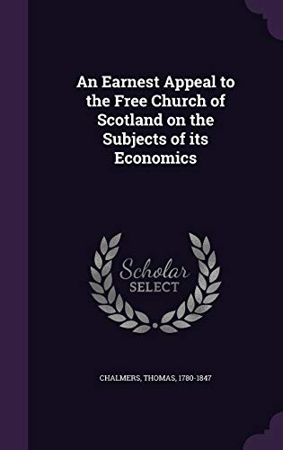 9781341526428: An Earnest Appeal to the Free Church of Scotland on the Subjects of its Economics