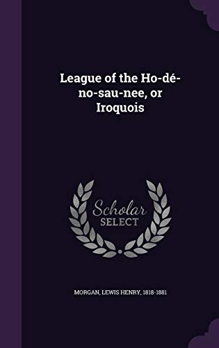 9781341529375: League of the Ho-de-No-Sau-Nee, or Iroquois