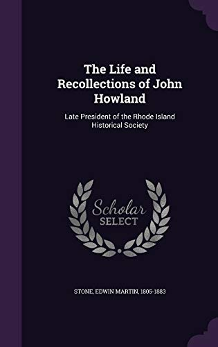 9781341541551: The Life and Recollections of John Howland: Late President of the Rhode Island Historical Society