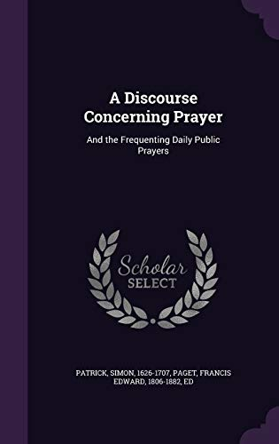 9781341564789: A Discourse Concerning Prayer: And the Frequenting Daily Public Prayers