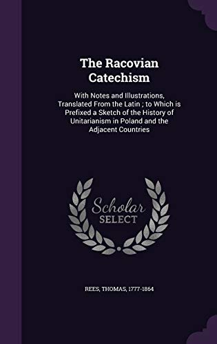 9781341571138: The Racovian Catechism: With Notes and Illustrations, Translated From the Latin ; to Which is Prefixed a Sketch of the History of Unitarianism in Poland and the Adjacent Countries