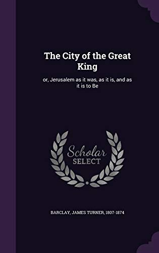 9781341586514: The City of the Great King: or, Jerusalem as it was, as it is, and as it is to Be
