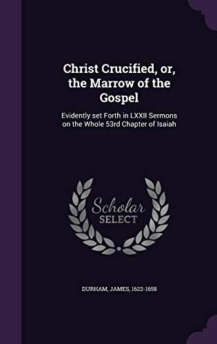 9781341589171: Christ Crucified, or, the Marrow of the Gospel: Evidently set Forth in LXXII Sermons on the Whole 53rd Chapter of Isaiah