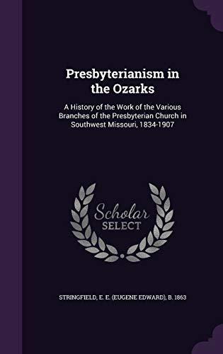 9781341590351: Presbyterianism in the Ozarks: A History of the Work of the Various Branches of the Presbyterian Church in Southwest Missouri, 1834-1907