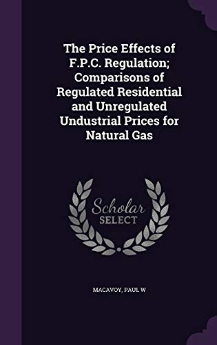 9781341593666: The Price Effects of F.P.C. Regulation; Comparisons of Regulated Residential and Unregulated Undustrial Prices for Natural Gas