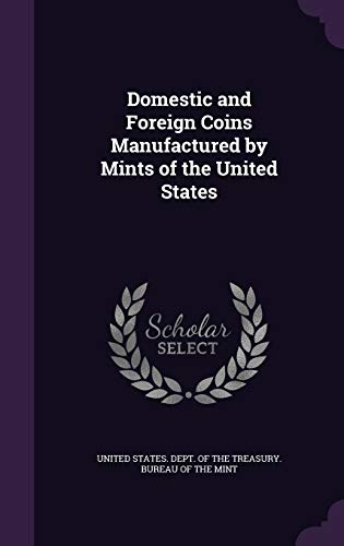 9781341594441: Domestic and Foreign Coins Manufactured by Mints of the United States
