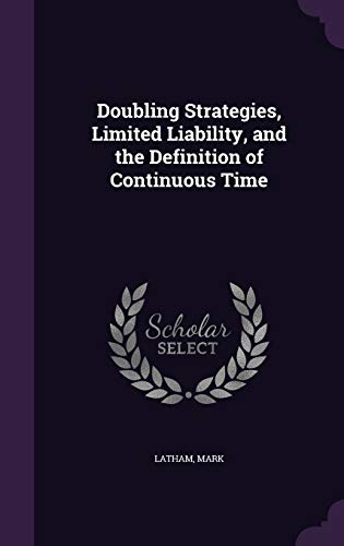 9781341596704: Doubling Strategies, Limited Liability, and the Definition of Continuous Time
