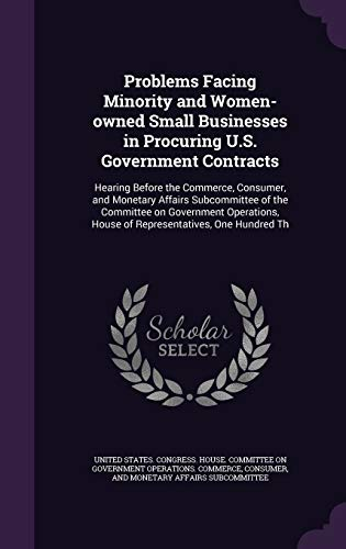 9781341600487: Problems Facing Minority and Women-owned Small Businesses in Procuring U.S. Government Contracts: Hearing Before the Commerce, Consumer, and Monetary ... House of Representatives, One Hundred Th