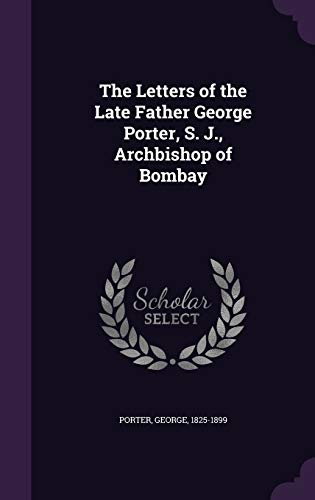 9781341602719: The Letters of the Late Father George Porter, S. J., Archbishop of Bombay