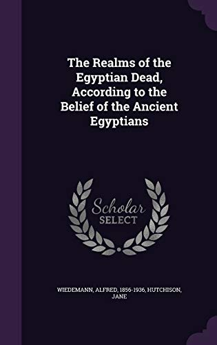 9781341608261: The Realms of the Egyptian Dead, According to the Belief of the Ancient Egyptians