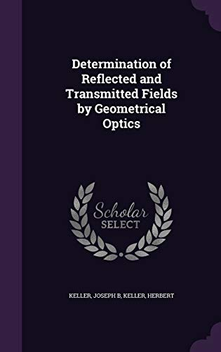 9781341617652: Determination of Reflected and Transmitted Fields by Geometrical Optics