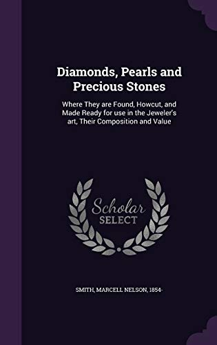 9781341619656: Diamonds, Pearls and Precious Stones: Where They are Found, Howcut, and Made Ready for use in the Jeweler's art, Their Composition and Value