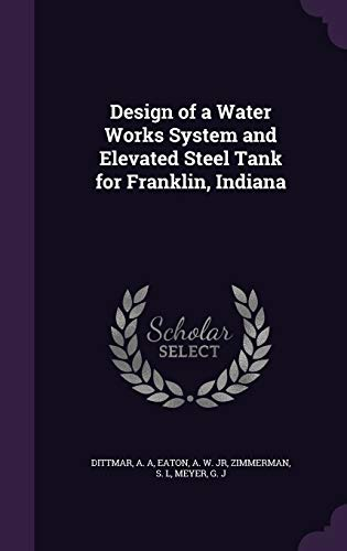 9781341623721: Design of a Water Works System and Elevated Steel Tank for Franklin, Indiana