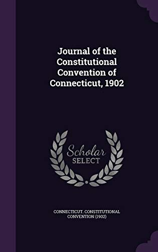 9781341625060: Journal of the Constitutional Convention of Connecticut, 1902