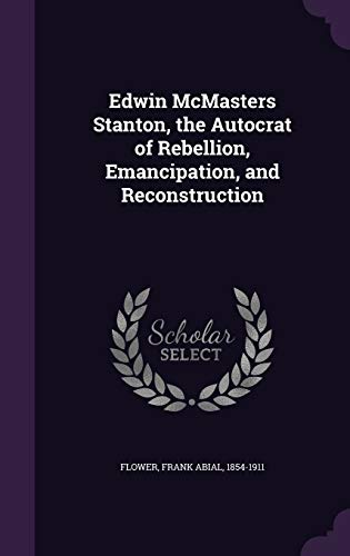 9781341637643: Edwin McMasters Stanton, the Autocrat of Rebellion, Emancipation, and Reconstruction