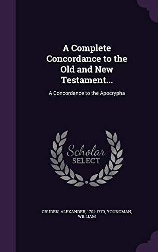 A Complete Concordance to the Old and: Alexander Cruden