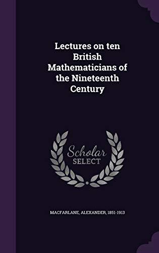Lectures on ten British Mathematicians of the Nineteenth Century: Macfarlane, Alexander
