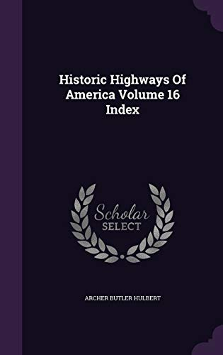 Historic Highways Of America Volume 16 Index: Hulbert, Archer Butler
