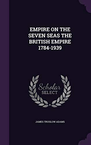 9781341651618: EMPIRE ON THE SEVEN SEAS THE BRITISH EMPIRE 1784-1939