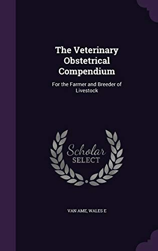 9781341664366: The Veterinary Obstetrical Compendium: For the Farmer and Breeder of Livestock