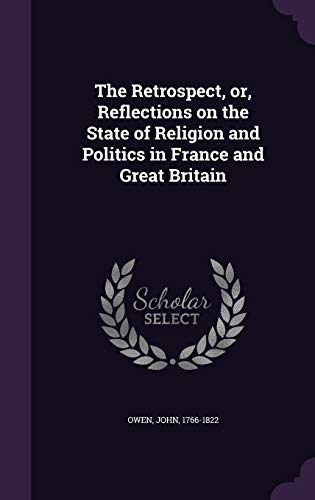 9781341677984: The Retrospect, or, Reflections on the State of Religion and Politics in France and Great Britain