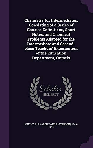 9781341678363: Chemistry for Intermediates, Consisting of a Series of Concise Definitions, Short Notes, and Chemical Problems Adapted for the Intermediate and ... of the Education Department, Ontario