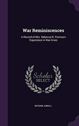 9781341680663: War Reminiscences: A Record of Mrs. Rebecca R. Pomroy's Experience in War-times
